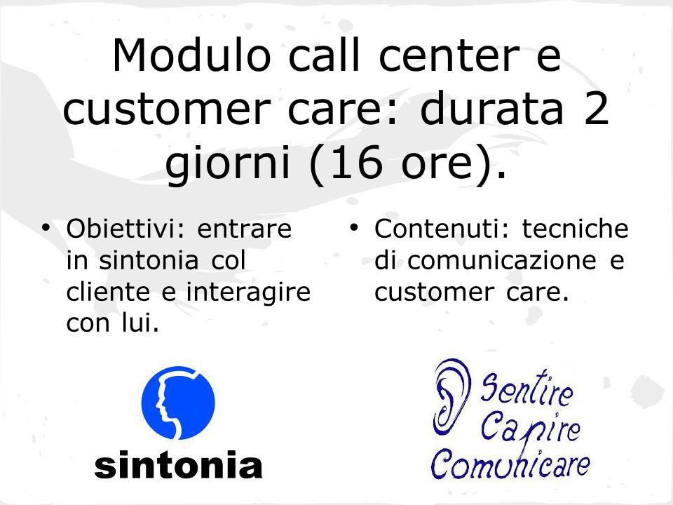 Modulo call center e customer care: durata 2 giorni (16 ore). Obiettivi: entrare in sintonia col cliente e interagire con lui. Contenuti: tecniche di