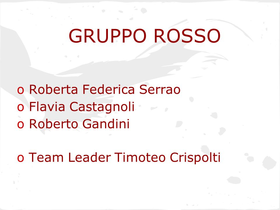 GRUPPO ROSSO o Roberta Federica Serrao o Flavia Castagnoli o Roberto Gandini o Team Leader Timoteo Crispolti