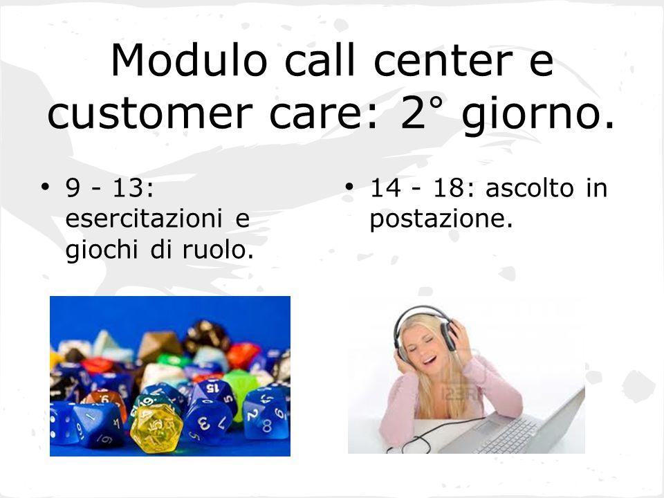Modulo call center e customer care: 2° giorno. 9 - 13: esercitazioni e giochi di ruolo. 14 - 18: ascolto in postazione.