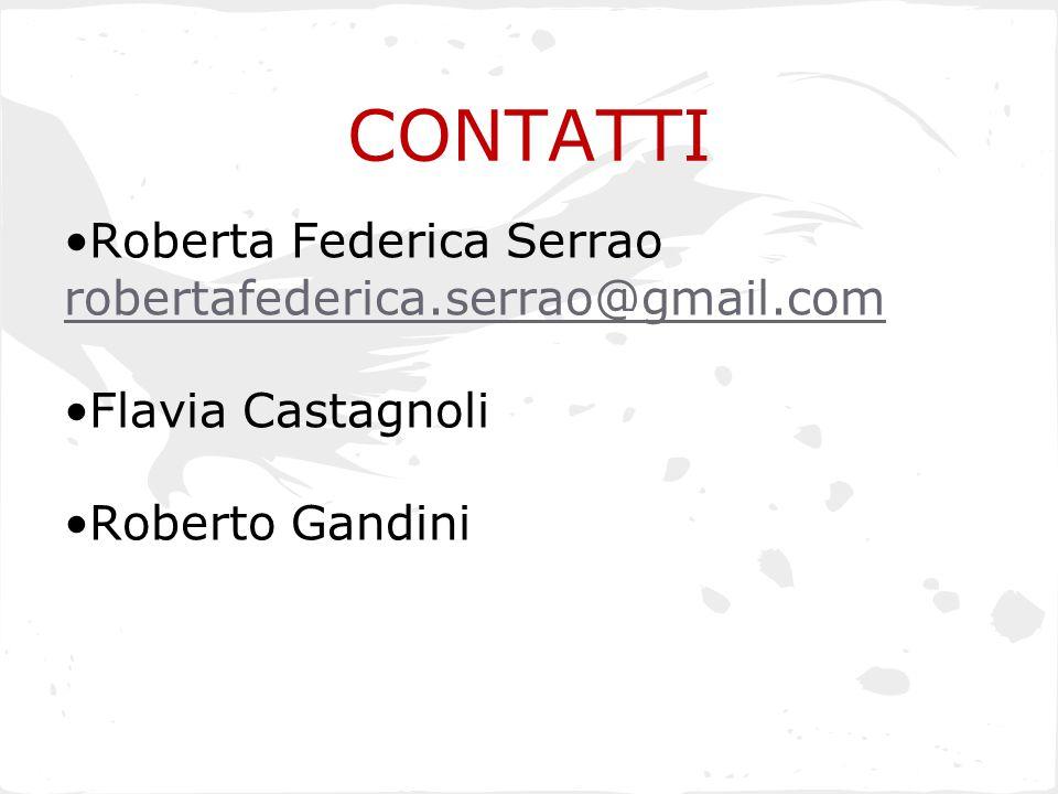 CONTATTI Roberta Federica Serrao robertafederica.serrao@gmail.com Flavia Castagnoli Roberto Gandini