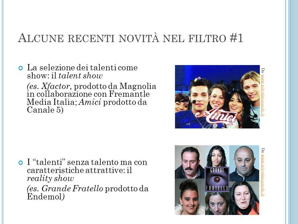 A LCUNE RECENTI NOVITÀ NEL FILTRO #1 La selezione dei talenti come show: il talent show (es. Xfactor, prodotto da Magnolia in collaborazione con Frema