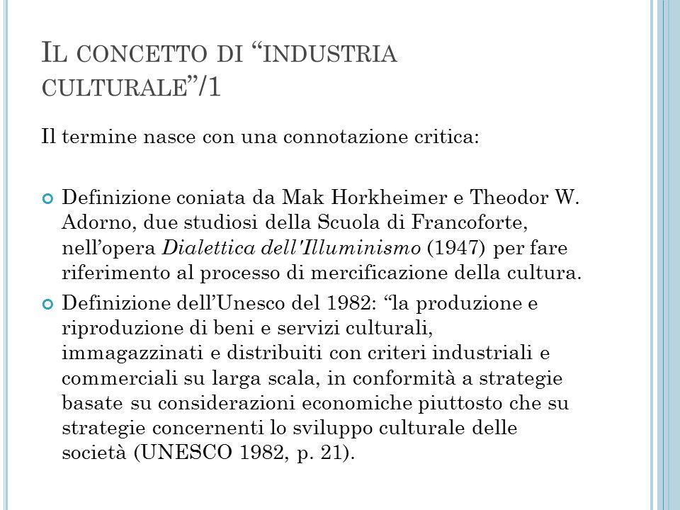 I L CONCETTO DI INDUSTRIA CULTURALE /2 Tuttavia esso può essere utilizzato in modo neutro per indicare l'insieme delle organizzazioni che producono prodotti culturali di massa, popolari e di facile consumo (Hirsch, 1972).