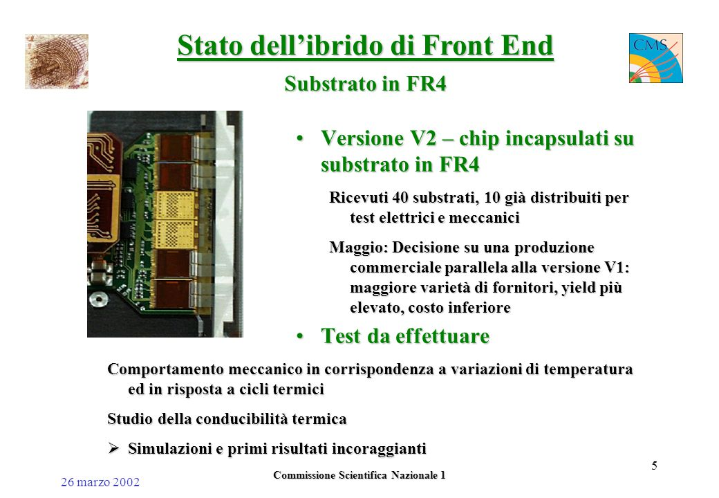 26 marzo 2002 Commissione Scientifica Nazionale 1 5 Versione V2 – chip incapsulati su substrato in FR4Versione V2 – chip incapsulati su substrato in F