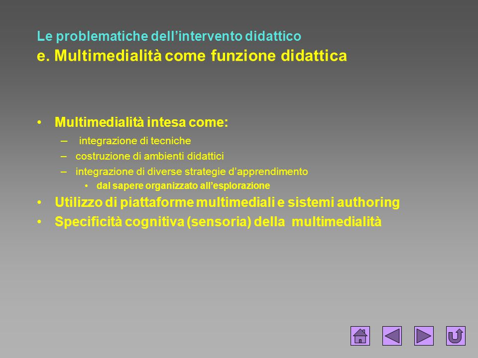 Le problematiche dell'intervento didattico e. Multimedialità come funzione didattica Multimedialità intesa come: – integrazione di tecniche –costruzio