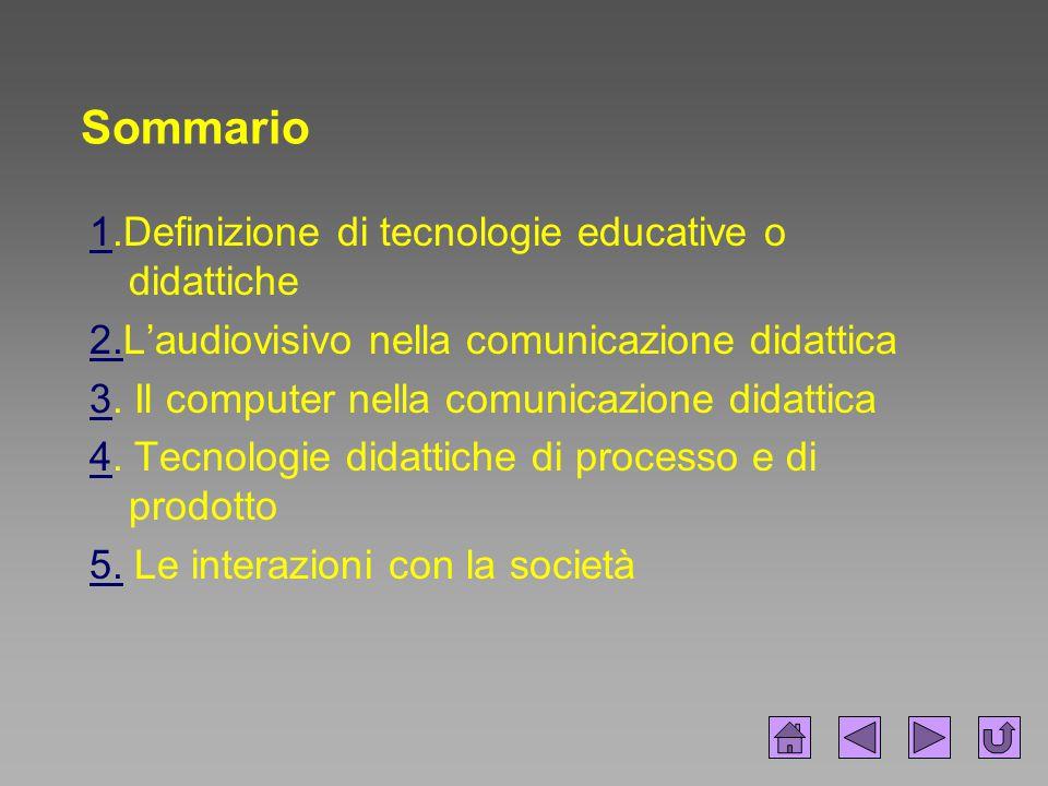 Sommario 11.Definizione di tecnologie educative o didattiche 2.2.L'audiovisivo nella comunicazione didattica 33. Il computer nella comunicazione didat