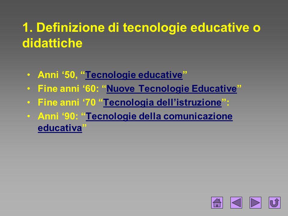 """1. Definizione di tecnologie educative o didattiche Anni '50, """"Tecnologie educative""""Tecnologie educative Fine anni '60: """"Nuove Tecnologie Educative""""Nu"""