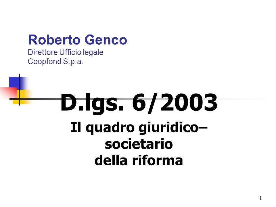 1 Roberto Genco Direttore Ufficio legale Coopfond S.p.a. D.lgs. 6/2003 Il quadro giuridico– societario della riforma