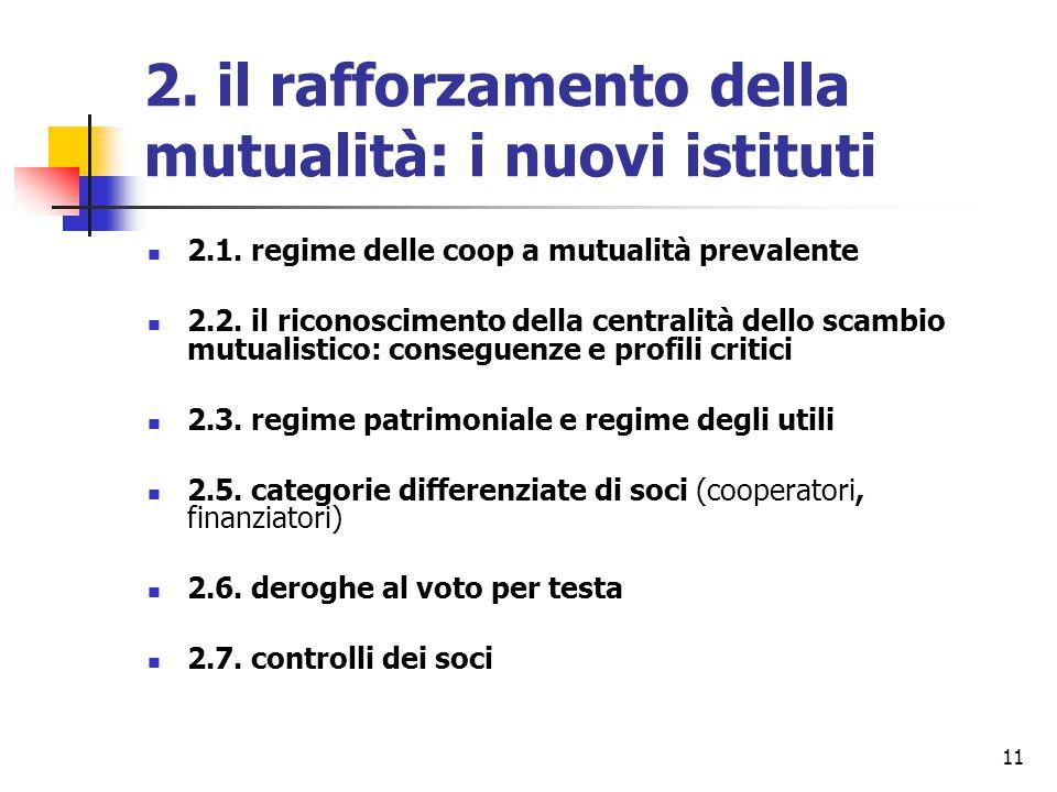 11 2. il rafforzamento della mutualità: i nuovi istituti 2.1. regime delle coop a mutualità prevalente 2.2. il riconoscimento della centralità dello s