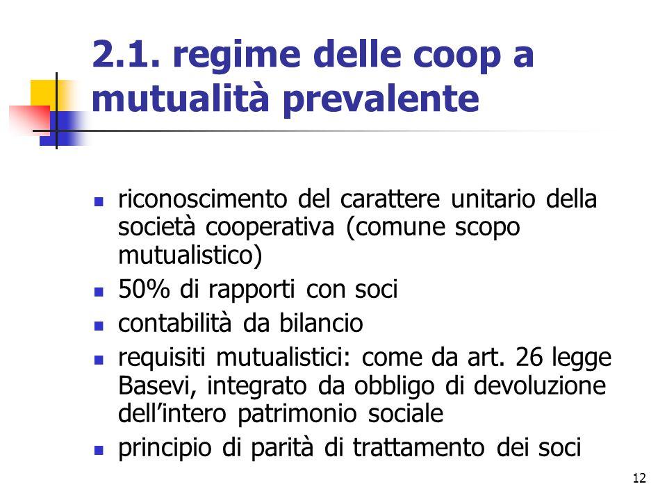 12 2.1. regime delle coop a mutualità prevalente riconoscimento del carattere unitario della società cooperativa (comune scopo mutualistico) 50% di ra