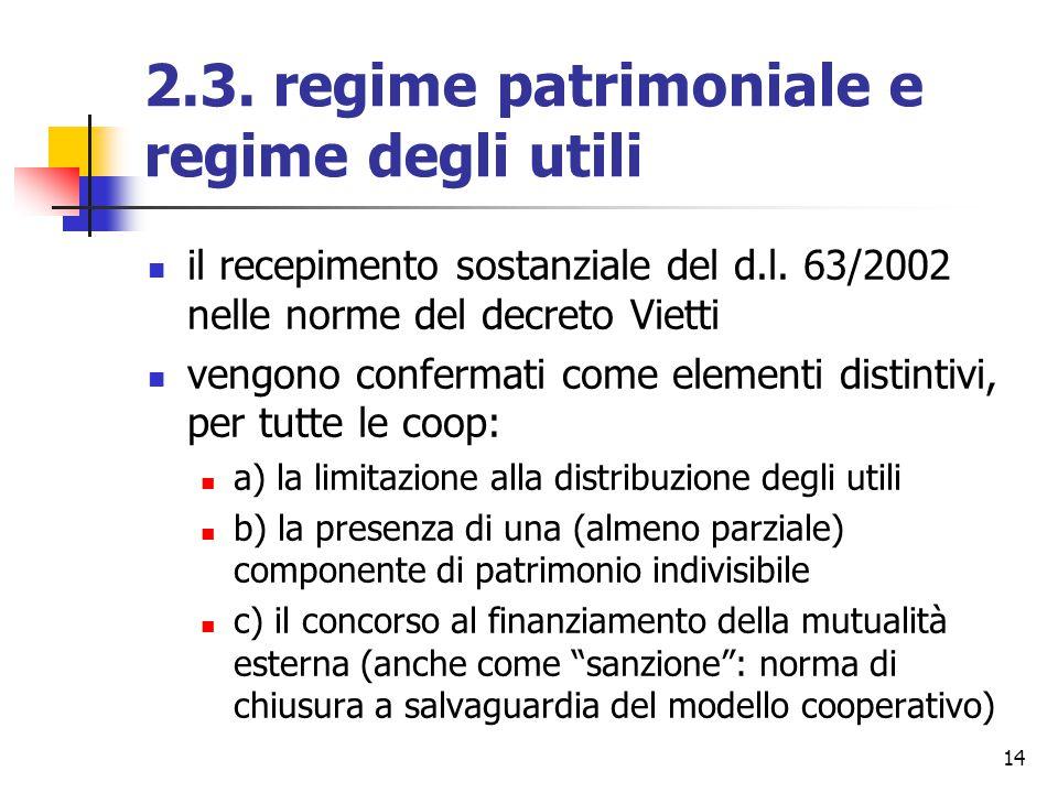 14 2.3. regime patrimoniale e regime degli utili il recepimento sostanziale del d.l. 63/2002 nelle norme del decreto Vietti vengono confermati come el