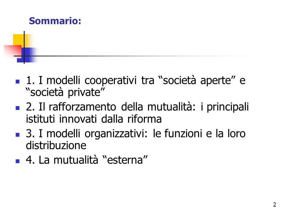 """2 Sommario: 1. I modelli cooperativi tra """"società aperte"""" e """"società private"""" 2. Il rafforzamento della mutualità: i principali istituti innovati dall"""