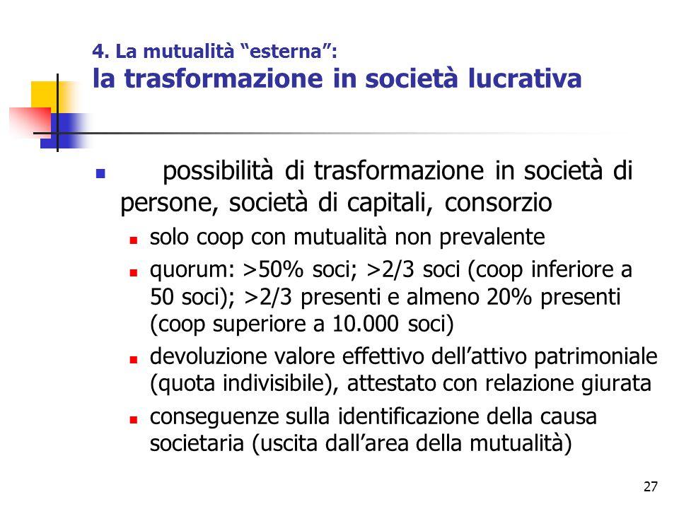 """27 4. La mutualità """"esterna"""": la trasformazione in società lucrativa possibilità di trasformazione in società di persone, società di capitali, consorz"""