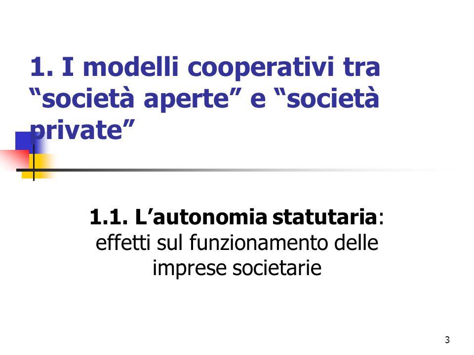"""3 1. I modelli cooperativi tra """"società aperte"""" e """"società private"""" 1.1. L'autonomia statutaria: effetti sul funzionamento delle imprese societarie"""