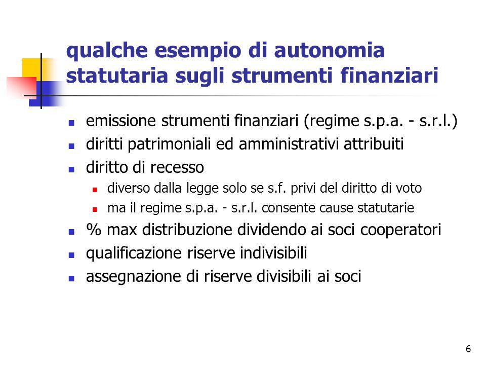 6 qualche esempio di autonomia statutaria sugli strumenti finanziari emissione strumenti finanziari (regime s.p.a. - s.r.l.) diritti patrimoniali ed a