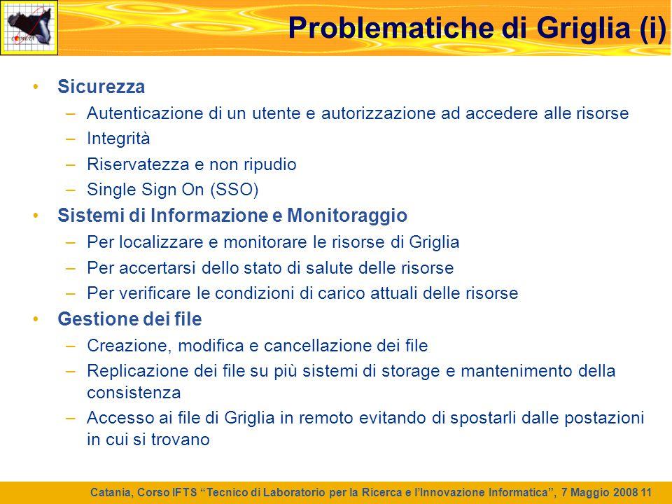 """Catania, Corso IFTS """"Tecnico di Laboratorio per la Ricerca e l'Innovazione Informatica"""", 7 Maggio 2008 11 Problematiche di Griglia (i) Sicurezza –Aute"""