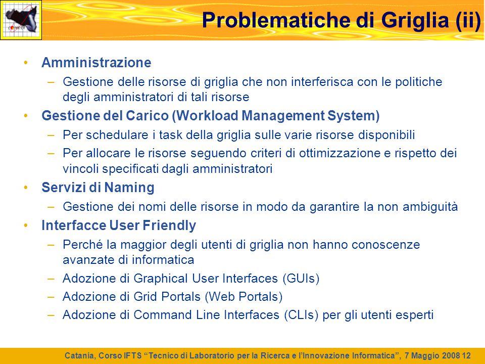 """Catania, Corso IFTS """"Tecnico di Laboratorio per la Ricerca e l'Innovazione Informatica"""", 7 Maggio 2008 12 Problematiche di Griglia (ii) Amministrazion"""