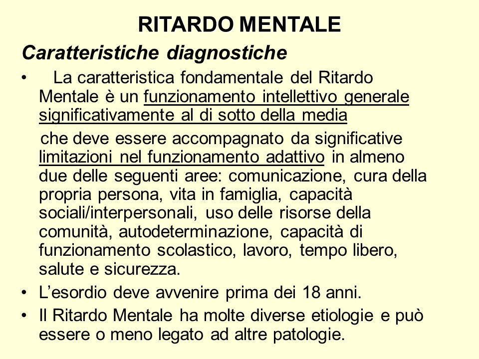 RITARDO MENTALE Caratteristiche diagnostiche La caratteristica fondamentale del Ritardo Mentale è un funzionamento intellettivo generale significativa
