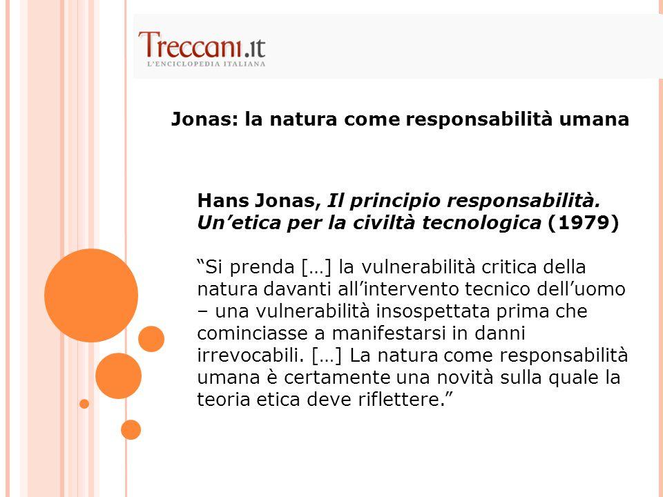 """Hans Jonas, Il principio responsabilità. Un'etica per la civiltà tecnologica (1979) """"Si prenda […] la vulnerabilità critica della natura davanti all'i"""