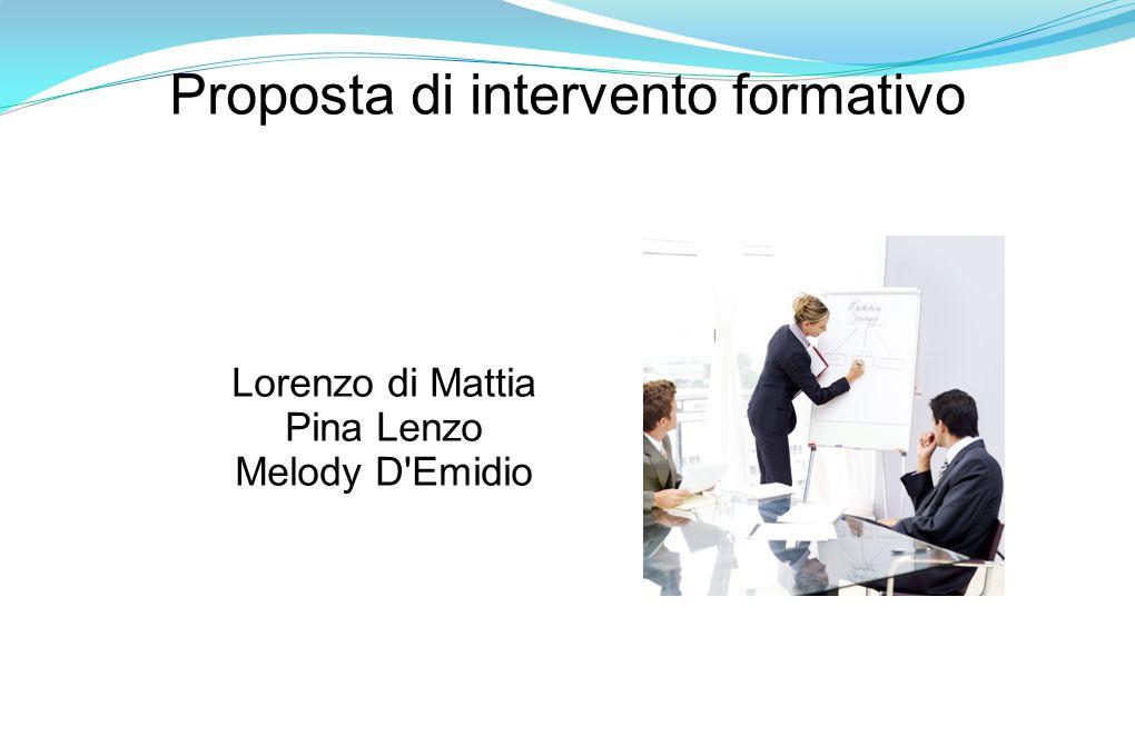 Proposta di intervento formativo Lorenzo di Mattia Pina Lenzo Melody D Emidio