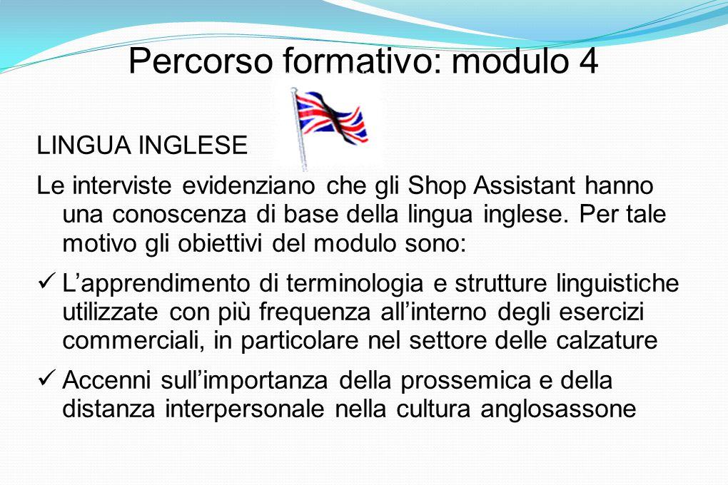 Percorso formativo: modulo 4 LINGUA INGLESE Le interviste evidenziano che gli Shop Assistant hanno una conoscenza di base della lingua inglese.