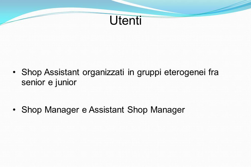 Utenti Shop Assistant organizzati in gruppi eterogenei fra senior e junior Shop Manager e Assistant Shop Manager