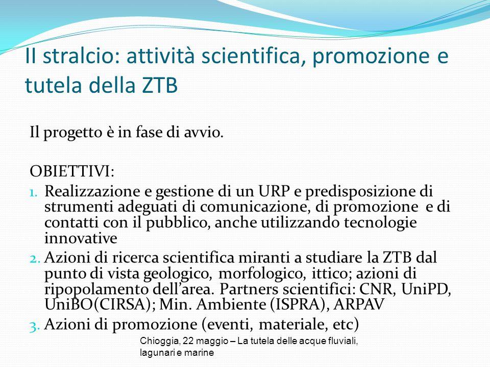 II stralcio: attività scientifica, promozione e tutela della ZTB Il progetto è in fase di avvio. OBIETTIVI: 1. Realizzazione e gestione di un URP e pr