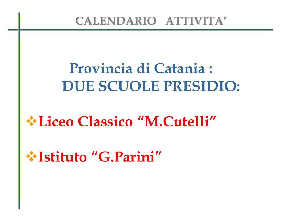 Provincia di Catania : DUE SCUOLE PRESIDIO:  Liceo Classico M.Cutelli  Istituto G.Parini CALENDARIO ATTIVITA' CALENDARIO ATTIVITA'