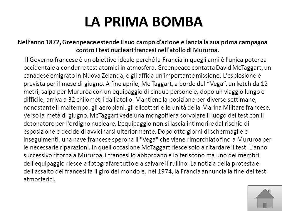 LA PRIMA BOMBA Nell'anno 1872, Greenpeace estende il suo campo d'azione e lancia la sua prima campagna contro i test nucleari francesi nell'atollo di