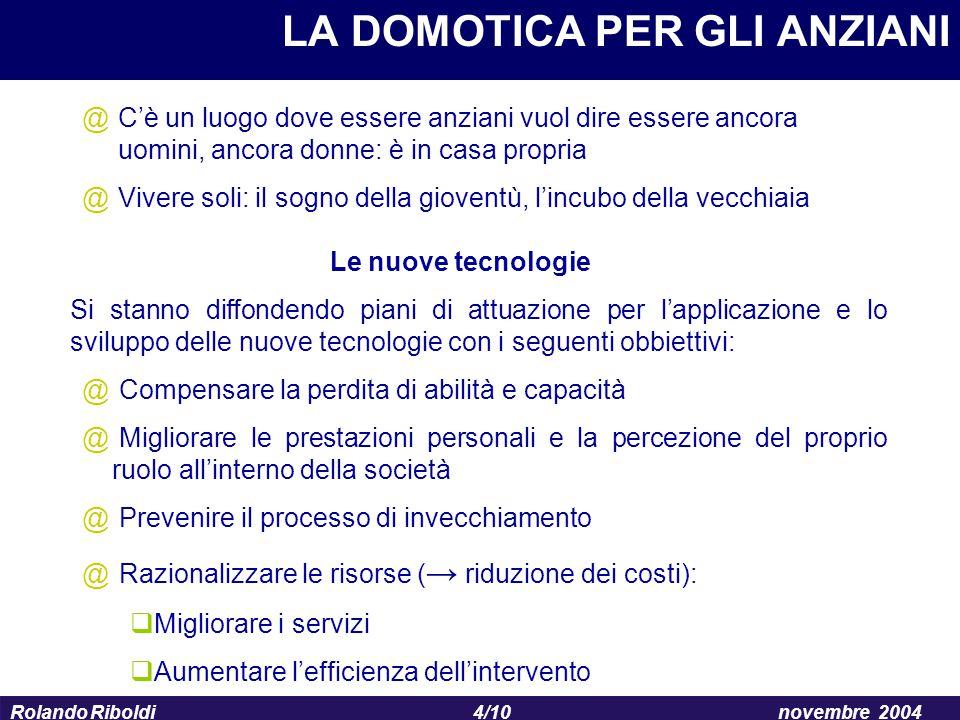 4/10 Rolando Riboldinovembre 2004 Le nuove tecnologie Si stanno diffondendo piani di attuazione per l'applicazione e lo sviluppo delle nuove tecnologi
