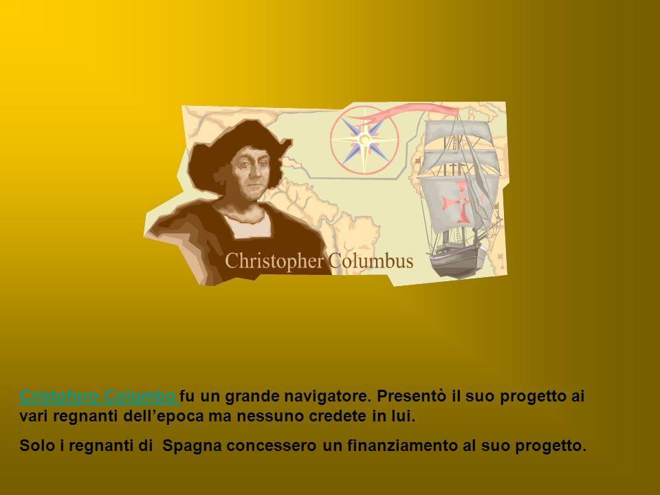 Il genovese Cristoforo Colombo mise in pratica l'idea di raggiungere l'Oriente andando verso Occidente.