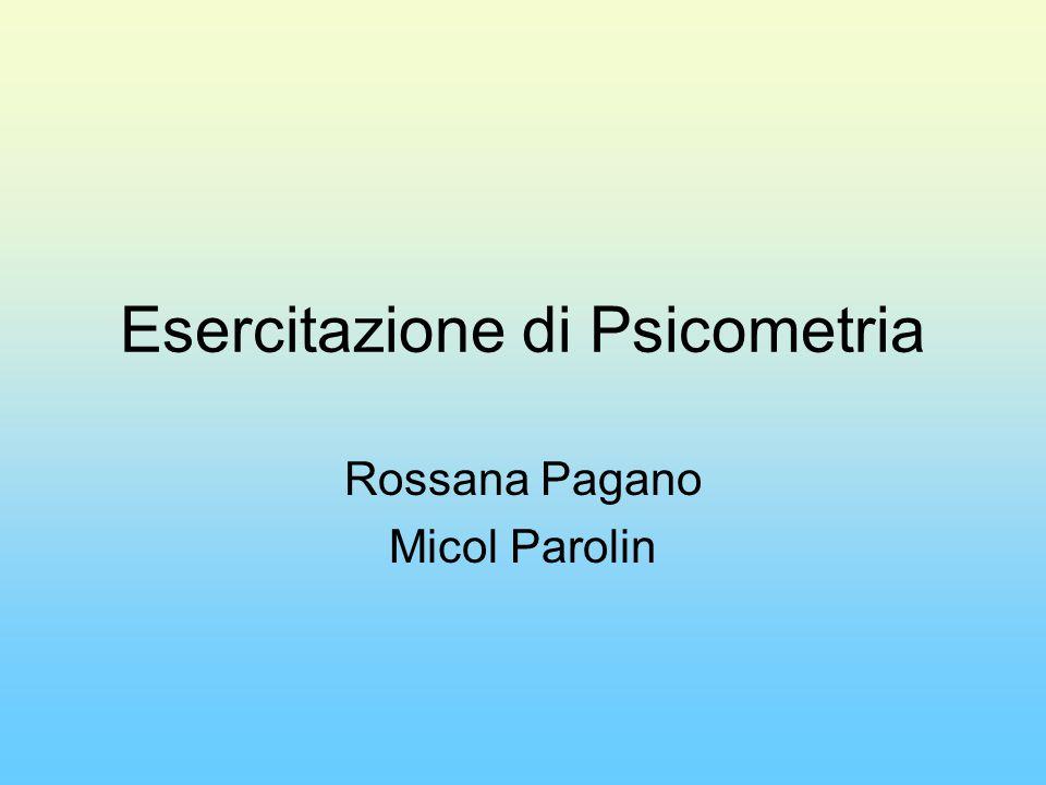 Esercitazione di Psicometria Rossana Pagano Micol Parolin