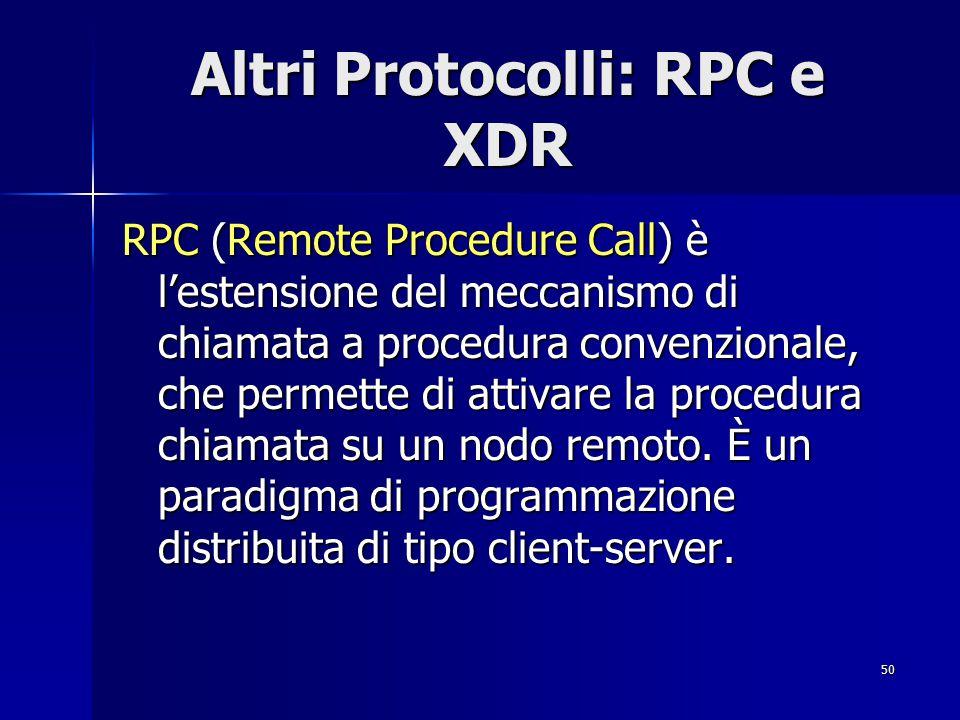 51 Altri Protocolli: RPC e XDR XDR (eXternal Data Representation) è lo standard sviluppato per la rappresentazione dei dati in modo indipendente dall'architettura dell'elaboratore.