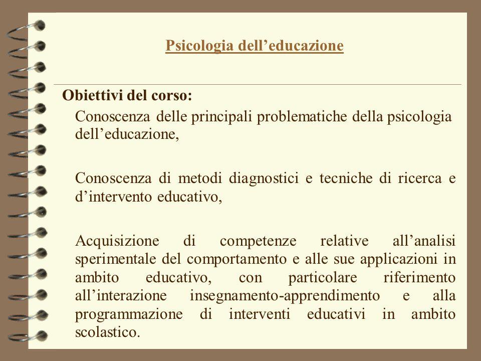 Psicologia dell'educazione Obiettivi del corso: Conoscenza delle principali problematiche della psicologia dell'educazione, Conoscenza di metodi diagn