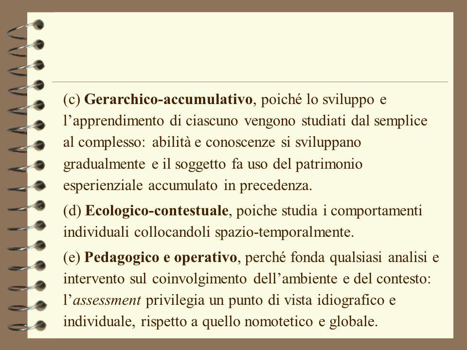 (c) Gerarchico-accumulativo, poiché lo sviluppo e l'apprendimento di ciascuno vengono studiati dal semplice al complesso: abilità e conoscenze si svil