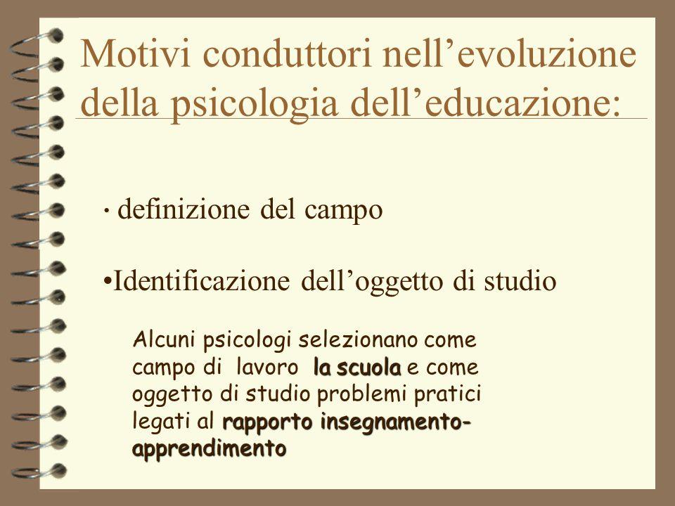 Motivi conduttori nell'evoluzione della psicologia dell'educazione: definizione del campo Identificazione dell'oggetto di studio la scuola rapporto in