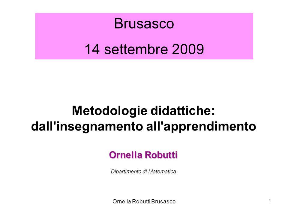 Ornella Robutti Brusasco 1 Metodologie didattiche: dall'insegnamento all'apprendimento Ornella Robutti Dipartimento di Matematica Brusasco 14 settembr