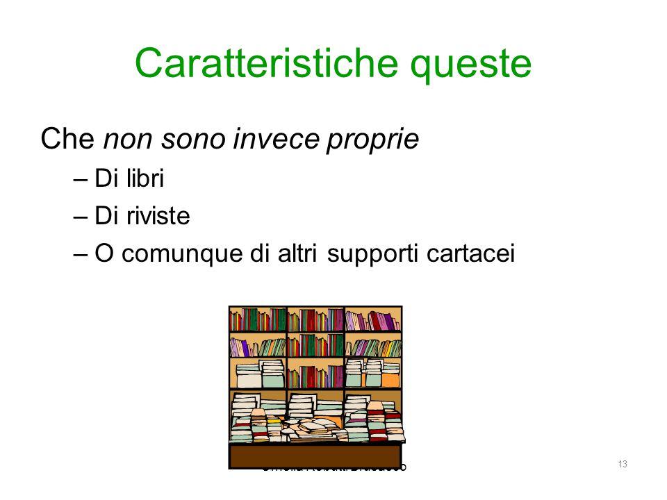 Ornella Robutti Brusasco 13 Caratteristiche queste Che non sono invece proprie –Di libri –Di riviste –O comunque di altri supporti cartacei