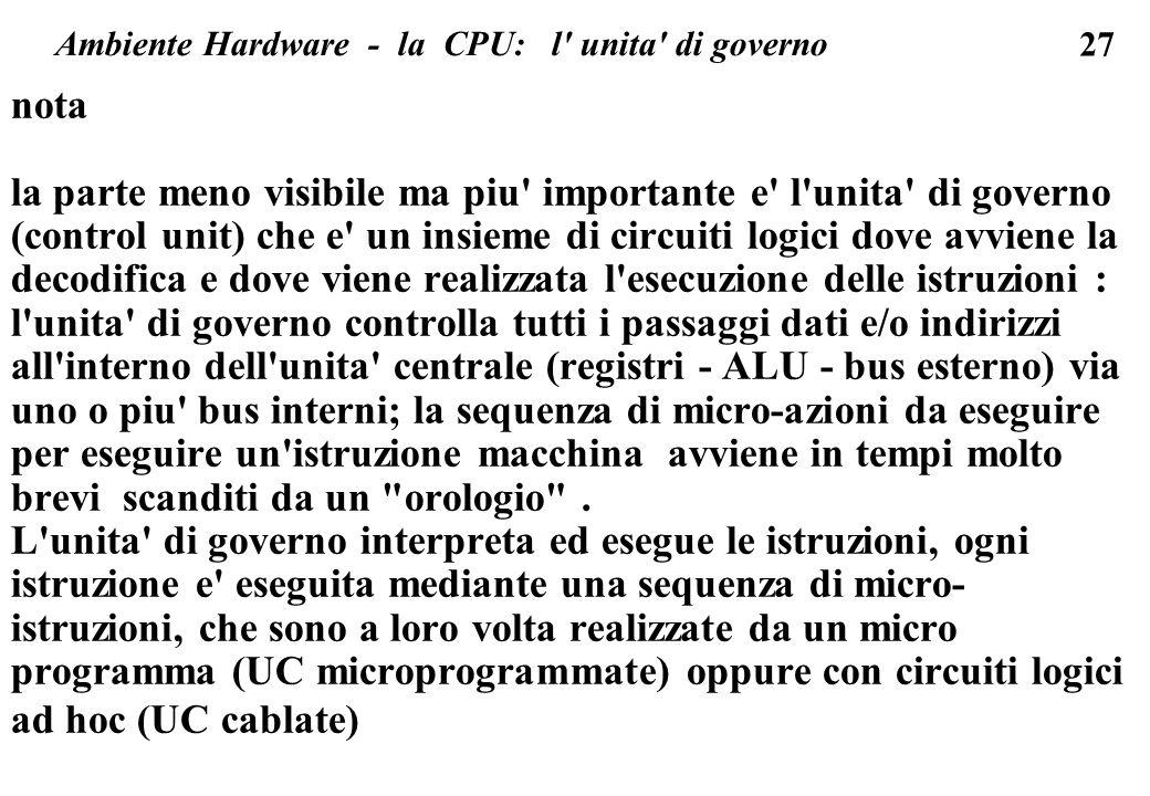 27 Ambiente Hardware - la CPU: l' unita' di governo nota la parte meno visibile ma piu' importante e' l'unita' di governo (control unit) che e' un ins