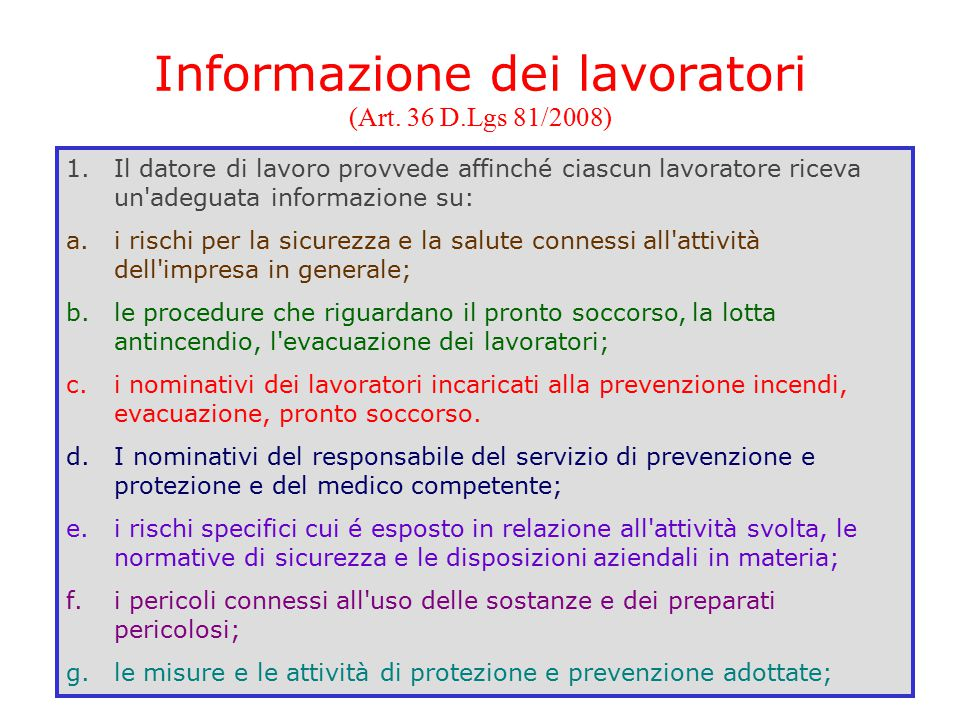 Informazione dei lavoratori (Art. 36 D.Lgs 81/2008) 1.Il datore di lavoro provvede affinché ciascun lavoratore riceva un'adeguata informazione su: a.i