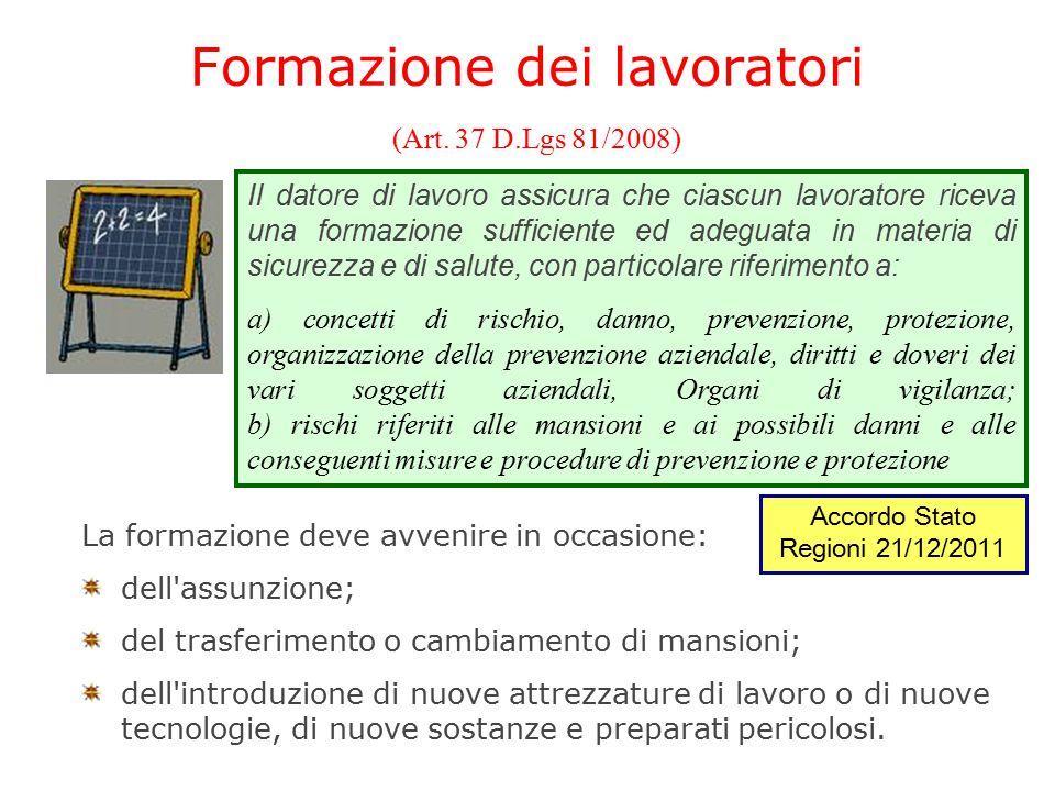 Formazione dei lavoratori (Art. 37 D.Lgs 81/2008) La formazione deve avvenire in occasione: dell'assunzione; del trasferimento o cambiamento di mansio