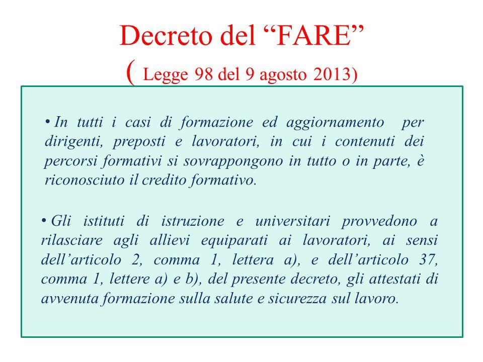 Decreto del FARE ( Legge 98 del 9 agosto 2013) In tutti i casi di formazione ed aggiornamento per dirigenti, preposti e lavoratori, in cui i contenuti dei percorsi formativi si sovrappongono in tutto o in parte, è riconosciuto il credito formativo.
