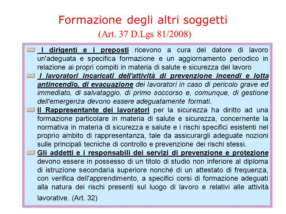 Formazione degli altri soggetti (Art. 37 D.Lgs 81/2008) I dirigenti e i preposti ricevono a cura del datore di lavoro un'adeguata e specifica formazio