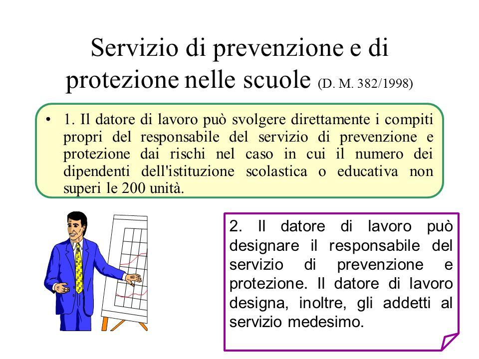 Servizio di prevenzione e di protezione nelle scuole (D. M. 382/1998) 1. Il datore di lavoro può svolgere direttamente i compiti propri del responsabi