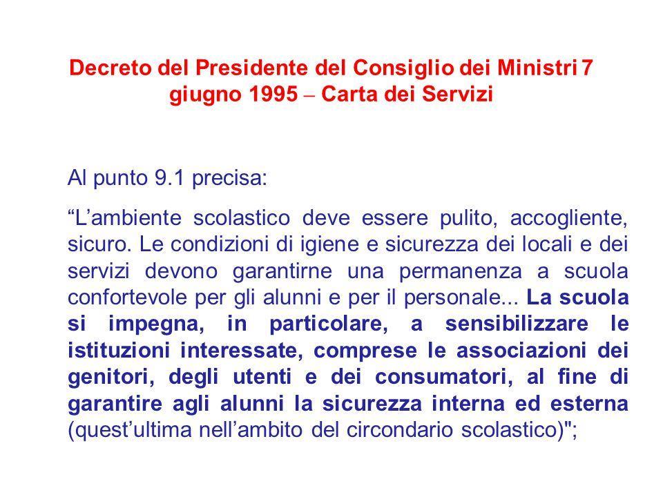 Decreto del Presidente del Consiglio dei Ministri 7 giugno 1995 – Carta dei Servizi Al punto 9.1 precisa: L'ambiente scolastico deve essere pulito, accogliente, sicuro.