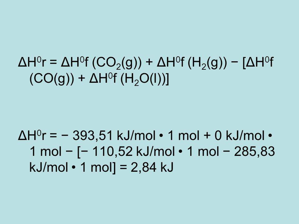 ΔH 0 r = ΔH 0 f (CO 2 (g)) + ΔH 0 f (H 2 (g)) − [ΔH 0 f (CO(g)) + ΔH 0 f (H 2 O(l))] ΔH 0 r = − 393,51 kJ/mol 1 mol + 0 kJ/mol 1 mol − [− 110,52 kJ/mo