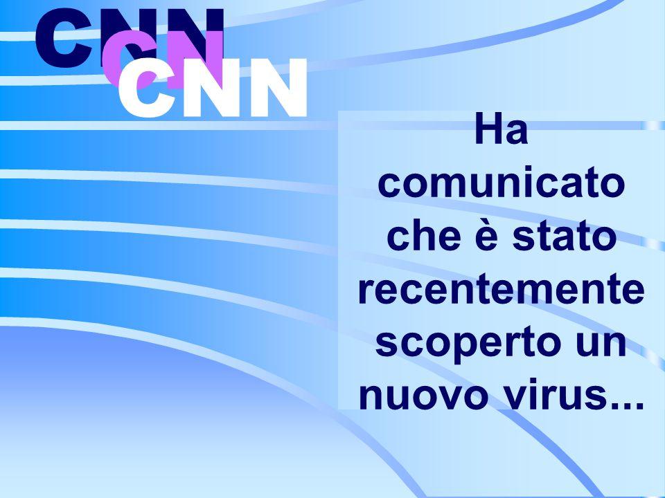 Ha comunicato che è stato recentemente scoperto un nuovo virus... CNN CN CNN