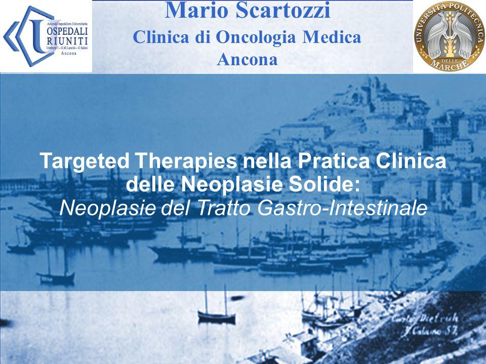 Targeted Therapies nella Pratica Clinica delle Neoplasie Solide: Neoplasie del Tratto Gastro-Intestinale Mario Scartozzi Clinica di Oncologia Medica A