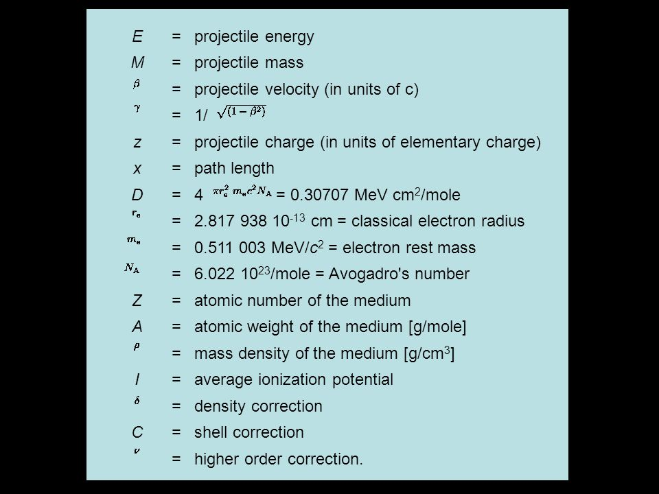 E=projectile energy M=projectile mass =projectile velocity (in units of c) =1/ z=projectile charge (in units of elementary charge) x=path length D=4 =