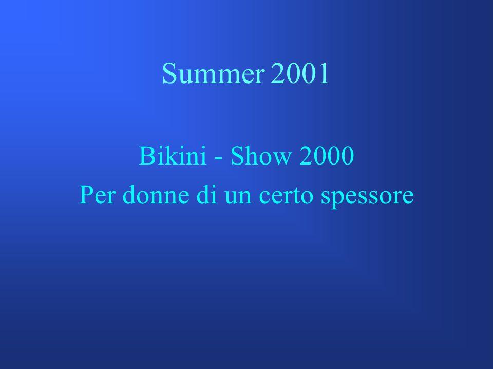 Summer 2001 Bikini - Show 2000 Per donne di un certo spessore