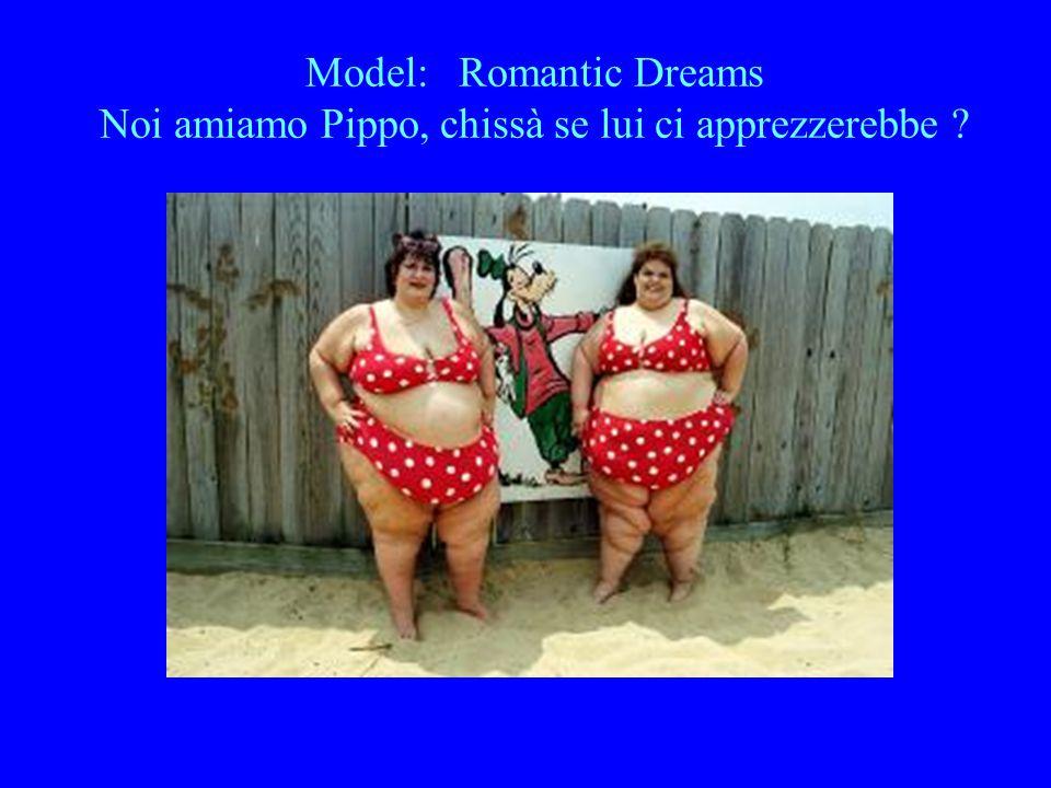 Model: Romantic Dreams Noi amiamo Pippo, chissà se lui ci apprezzerebbe ?